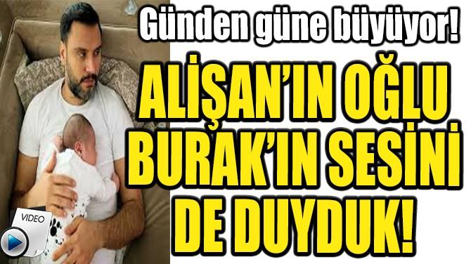 ALİŞAN'IN OĞLU   BURAK'IN SESİNİ  DE DUYDUK!
