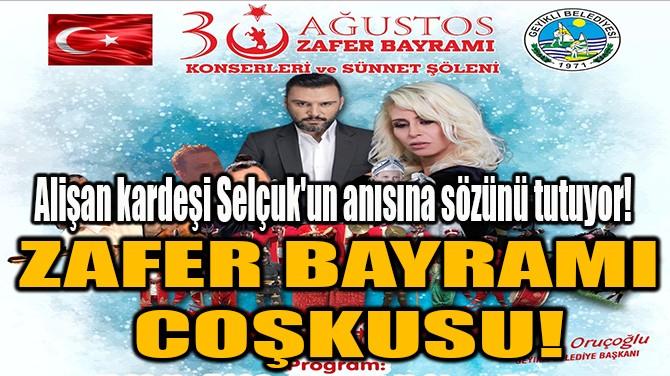 ALİŞAN KARDEŞİ SELÇUK'UN  ANISINA SÖZÜNÜ TUTUYOR!