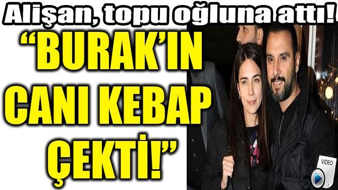 """BURAK'IN CANI KEBAP ÇEKTİ"""