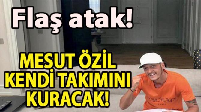 MESUT ÖZİL KENDİ TAKIMINI KURACAĞINI AÇIKLADI!