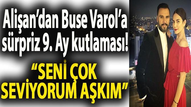 ALİŞAN'DAN BUSE VAROL'A 9. AY KUTLAMASI!