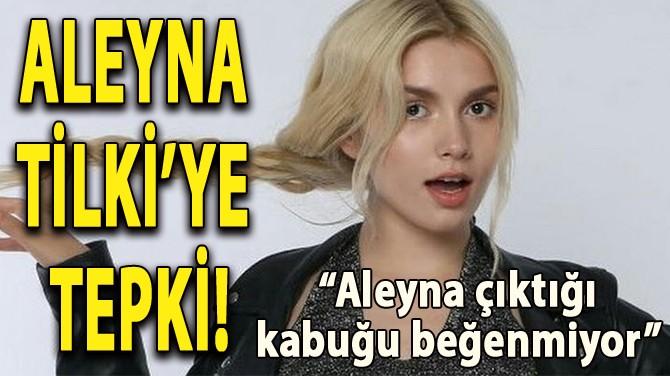 ALEYNA TİLKİ'YE TEPKİ!
