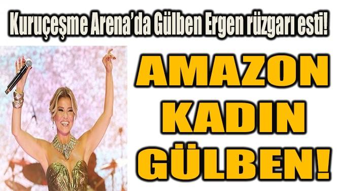 AMAZON  KADIN  GÜLBEN!