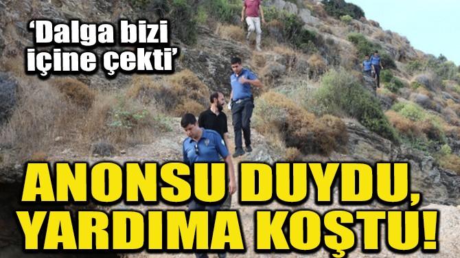 ANONSU DUYDU, YARDIMA KOŞTU!