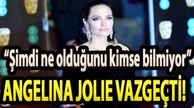 """ANGELINA JOLIE VAZGEÇTİ! """"ŞİMDİ NE OLDUĞUNU KİMSE BİLMİYOR"""""""