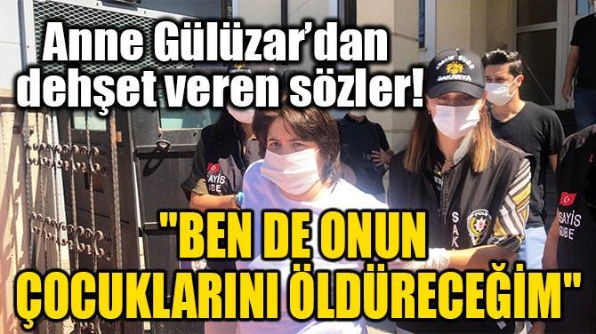 """""""BEN DE ONUN ÇOCUKLARINI ÖLDÜRECEĞİM"""""""