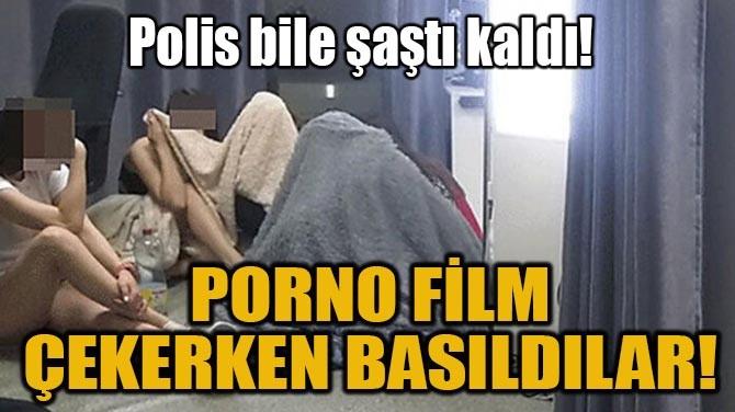 PORNO FİLM ÇEKERKEN BASILDILAR!