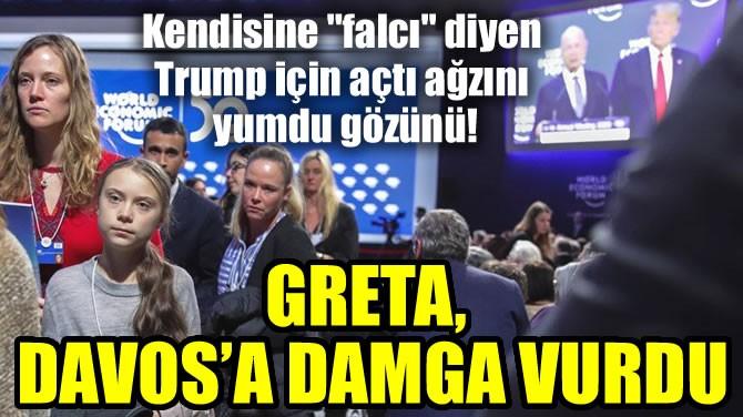GRETA, DAVOS'A DAMGA VURDU