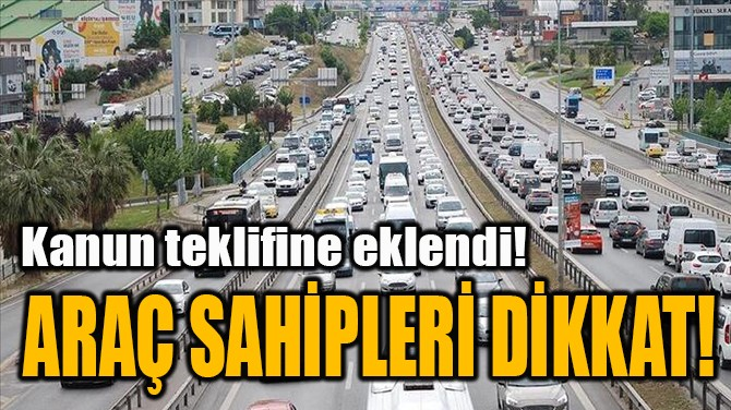ARAÇ SAHİPLERİ DİKKAT!
