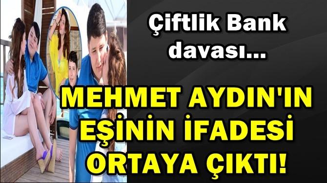 MEHMET AYDIN'IN  EŞİNİN İFADESİ ORTAYA ÇIKTI!