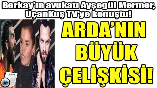 ARDA TURAN'IN BÜYÜK ÇELİŞKİSİ!