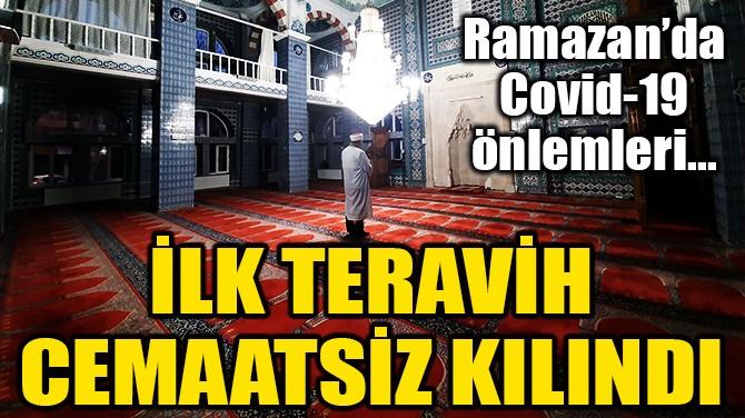 İLK TERAVİH NAMAZI CEMAATSİZ KILINDI!
