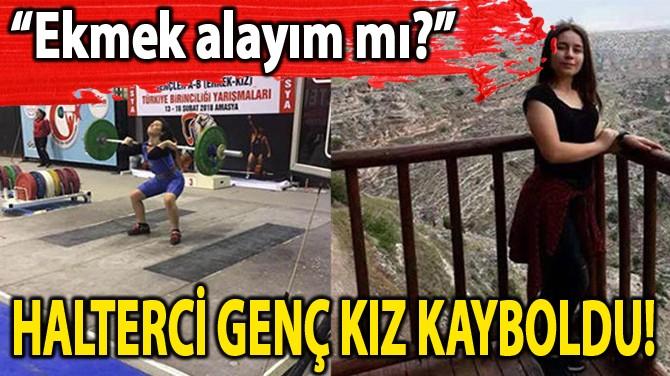 HalterCİ GENÇ KIZ KAYBOLDU!