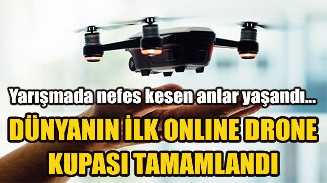 DÜNYANIN İLK ONLINE DRONE KUPASI TAMAMLANDI