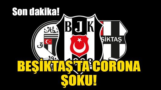 BEŞİKTAŞ'TA CORONA ŞOKU!