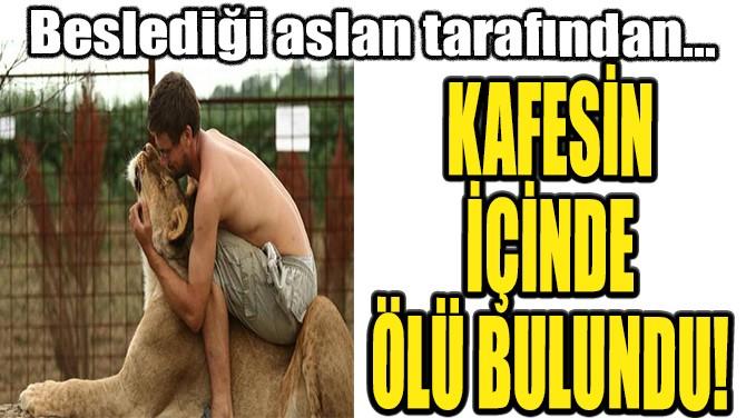 KAFESİN İÇİNDE ÖLÜ BULUNDU!