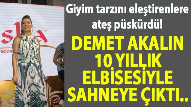 DEMET AKALIN 10 YILLIK ELBİSESİYLE SAHNEYE ÇIKTI..