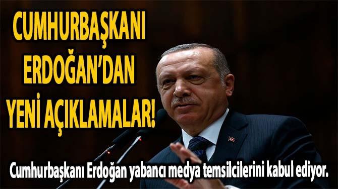 CUMHURBAŞKANI ERDOĞAN'DAN YENİ AÇIKLAMALAR!