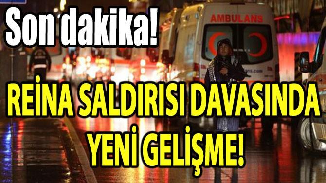 REİNA SALDIRISI DAVASINDA  YENİ GELİŞME!