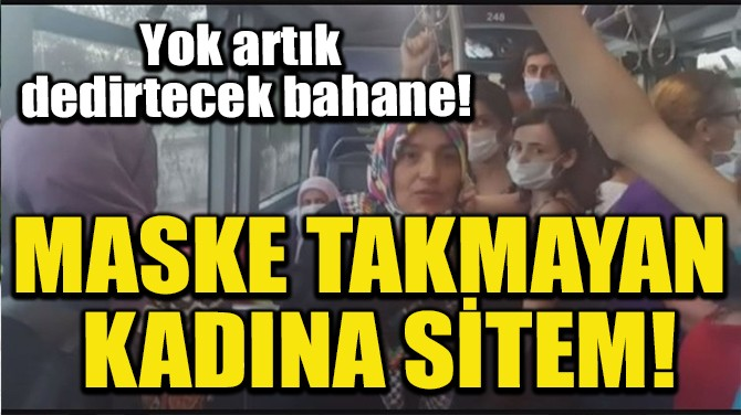 MASKE TAKMAYAN KADINA SİTEM!