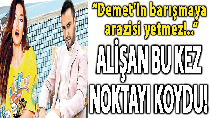 """""""DEMET'İN BARIŞMAYA ARAZİSİ YETMEZ!.."""""""