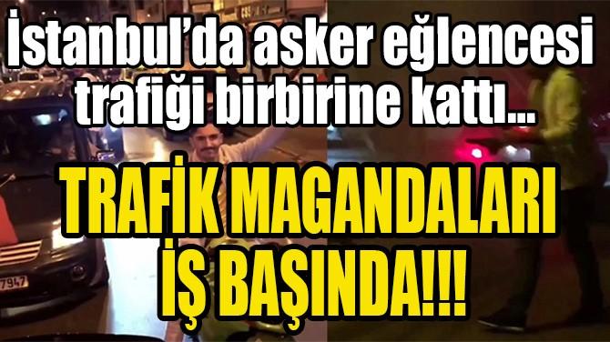 TRAFİK MAGANDALARI İŞ BAŞINDA!!!