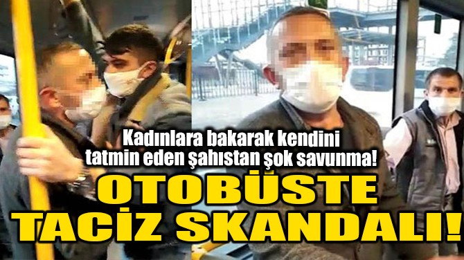 OTOBÜSTE TACİZ SKANDALI!