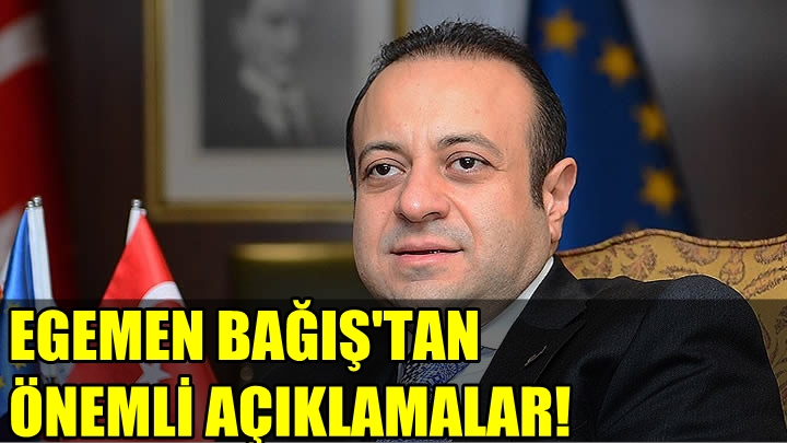 AB BAKANI VE BAŞMÜZAKERECİ EGEMEN BAĞIŞ'TAN ÖNEMLİ AÇIKLAMALAR!