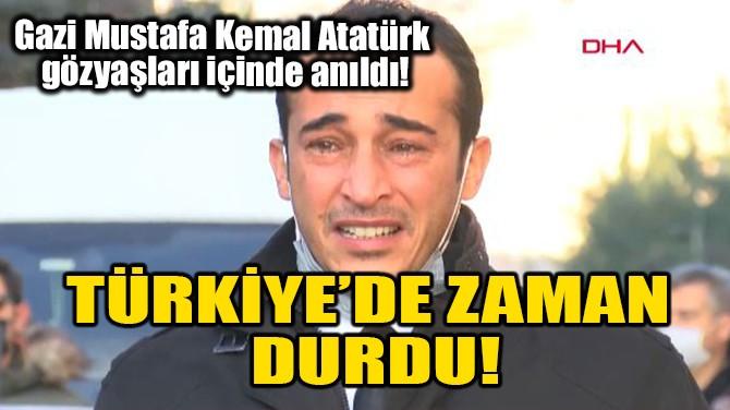 TÜRKİYE'DE ZAMAN DURDU!