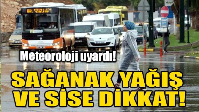 SAĞANAK YAĞIŞ VE SİSE DİKKAT!
