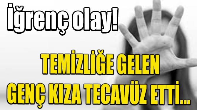 TEMİZLİĞE GELEN GENÇ KIZA TECAVÜZ ETTİ...