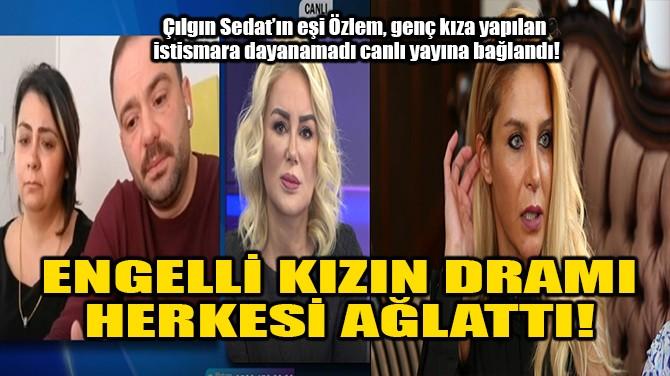 ENGELLİ KIZIN DRAMI HERKESİ AĞLATTI!