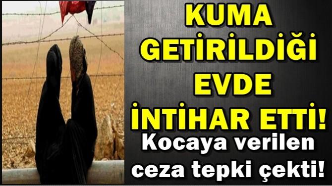 KUMA GETİRİLDİĞİ EVDE İNTİHAR ETTİ!