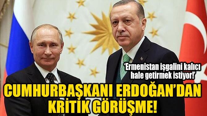 CUMHURBAŞKANI ERDOĞAN'DAN KRİTİK GÖRÜŞME!