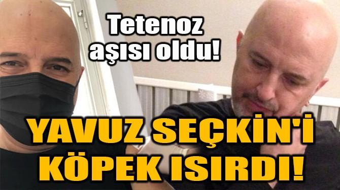 YAVUZ SEÇKİN'İ KÖPEK ISIRDI!