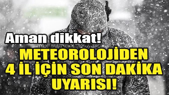 METEOROLOJİDEN 4 İL İÇİN SON DAKİKA UYARISI!
