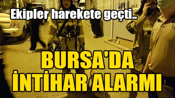 BURSA'DA İNTİHAR ALARMI!
