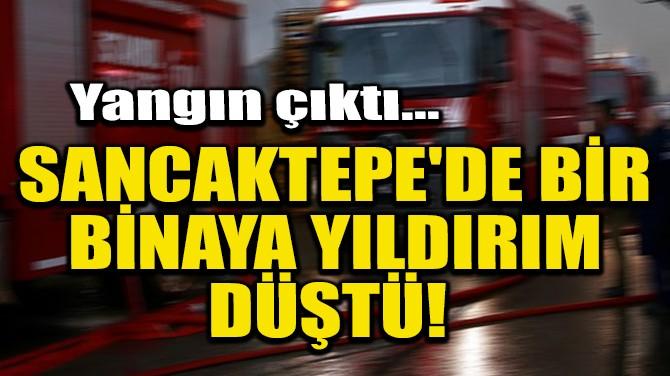 SANCAKTEPE'DE BİR BİNAYA YILDIRIM DÜŞTÜ!