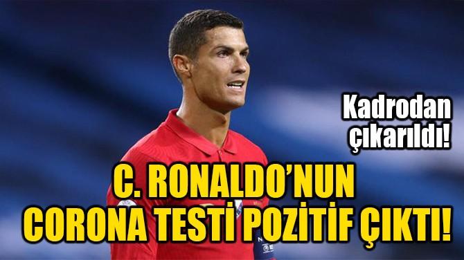 C. RONALDO'NUN CORONA TESTİ POZİTİF ÇIKTI!