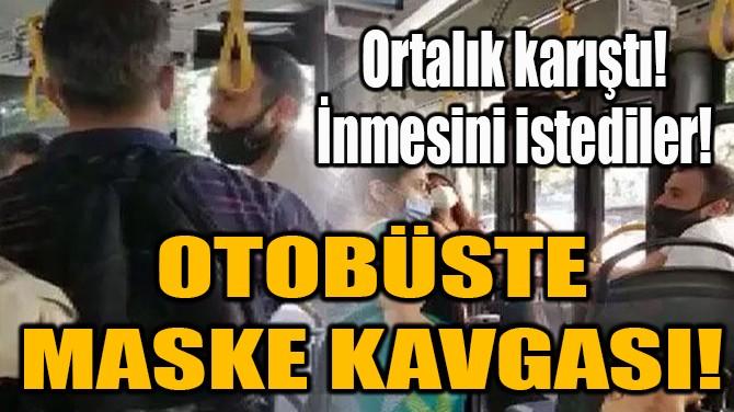 OTOBÜSTE MASKE KAVGASI!