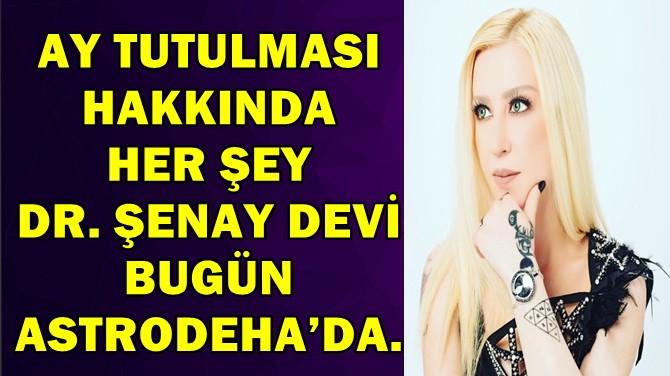 AY TUTULMASI HAKKINDA HER ŞEY DR. ŞENAY DEVİ İLE ASTRODEHA'DA