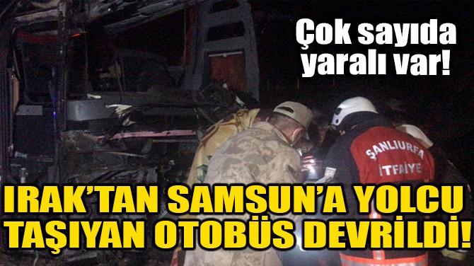 IRAK'TAN SAMSUN'A YOLCU TAŞIYAN OTOBÜS DEVRİLDİ!
