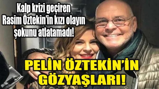 PELİN ÖZTEKİN'İN GÖZYAŞLARI!