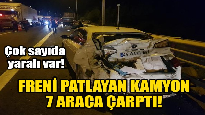 FRENİ PATLAYAN KAMYON 7 ARACA ÇARPTI!