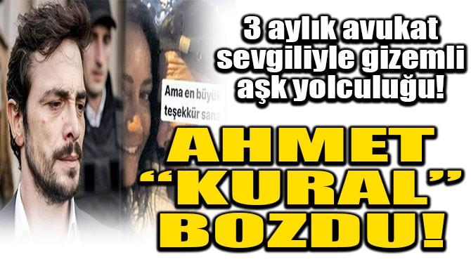 """AHMET """"KURAL"""" BOZDU! BAKIN KİMİNLE AŞK YAŞIYOR!"""