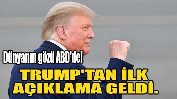 TRUMP'TAN İLK AÇIKLAMA GELDİ.