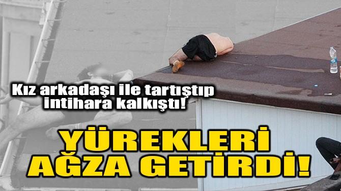 YÜREKLERİ AĞZA GETİRDİ!