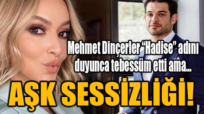 MEHMET DİNÇERLER'DEN AŞK SESSİZLİĞİ!