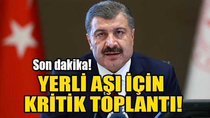 YERLİ AŞI İÇİN KRİTİK TOPLANTI!