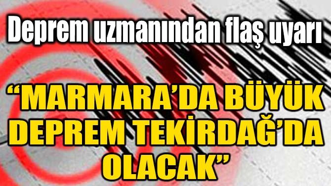 """""""MARMARA'DA BÜYÜK DEPREM TEKİRDAĞ'DA OLACAK"""""""